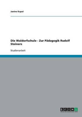 Die Waldorfschule - Zur P dagogik Rudolf Steiners (Paperback)