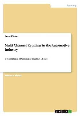 Multi Channel Retailing in the Automotive Industry (Paperback)