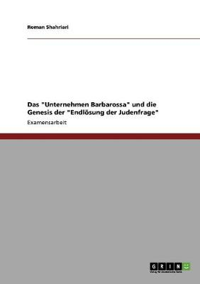 Das Unternehmen Barbarossa Und Die Genesis Der Endloesung Der Judenfrage (Paperback)
