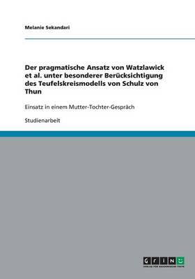 Der Pragmatische Ansatz Von Watzlawick et al. Unter Besonderer Berucksichtigung Des Teufelskreismodells Von Schulz Von Thun (Paperback)