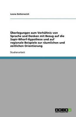 berlegungen Zum Verh ltnis Von Sprache Und Denken Mit Bezug Auf Die Sapir-Whorf-Hypothese Und Auf Regionale Beispiele Zur R umlichen Und Zeitlichen Orientierung (Paperback)
