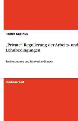 """""""Private"""" Regulierung Der Arbeits- Und Lohnbedingungen (Paperback)"""