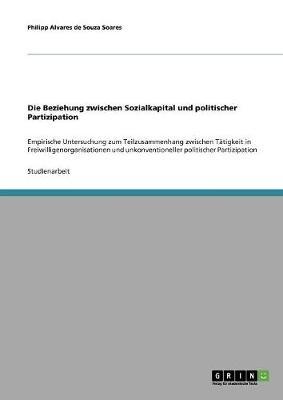 Die Beziehung Zwischen Sozialkapital Und Politischer Partizipation (Paperback)