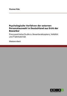 Psychologische Verfahren Der Externen Personalauswahl in Deutschland Aus Sicht Der Bewerber (Paperback)
