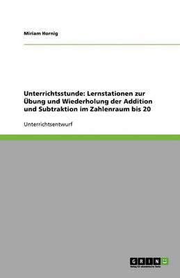 Unterrichtsstunde: Lernstationen Zur Ubung Und Wiederholung Der Addition Und Subtraktion Im Zahlenraum Bis 20 (Paperback)