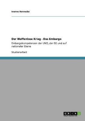 Der Waffenlose Krieg - Das Embargo (Paperback)