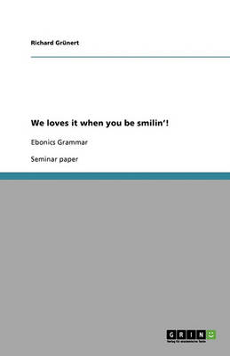 We Loves It When You Be Smilin'! (Paperback)