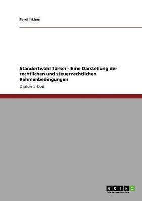 Standortwahl Turkei - Eine Darstellung Der Rechtlichen Und Steuerrechtlichen Rahmenbedingungen (Paperback)