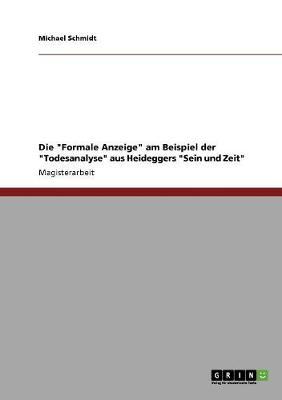 Die Formale Anzeige Am Beispiel Der Todesanalyse Aus Heideggers Sein Und Zeit (Paperback)