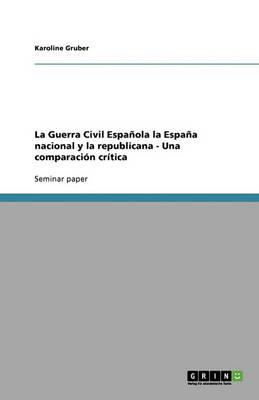 La Guerra Civil Espanola La Espana Nacional y La Republicana - Una Comparacion Critica (Paperback)