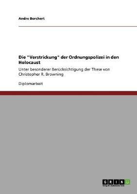 Die Verstrickung Der Ordnungspolizei in Den Holocaust (Paperback)