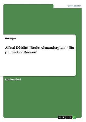 """Alfred Doblins """"Berlin Alexanderplatz"""" - Ein Politischer Roman? (Paperback)"""