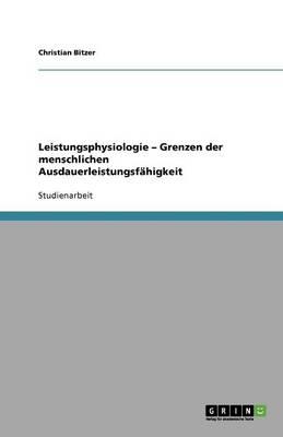 Leistungsphysiologie - Grenzen Der Menschlichen Ausdauerleistungsfahigkeit (Paperback)