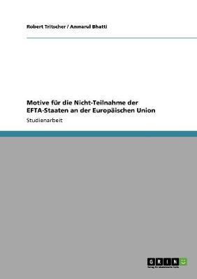 Motive Fur Die Nicht-Teilnahme Der Efta-Staaten an Der Europaischen Union (Paperback)