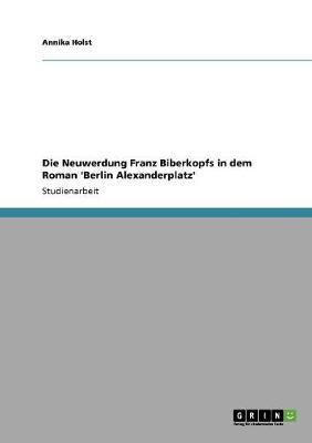 Die Neuwerdung Franz Biberkopfs in Dem Roman 'Berlin Alexanderplatz' (Paperback)