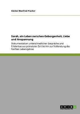 Sarah, Ein Leben Zwischen Geborgenheit, Liebe Und Anspannung (Paperback)