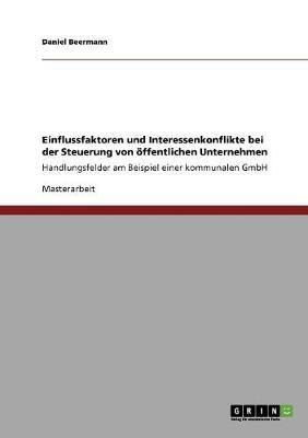 Einflussfaktoren Und Interessenkonflikte Bei Der Steuerung Von oeFfentlichen Unternehmen (Paperback)