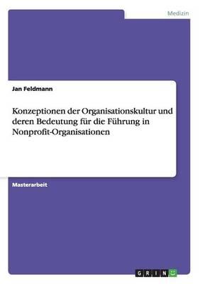 Konzeptionen Der Organisationskultur Und Deren Bedeutung Fur Die Fuhrung in Nonprofit-Organisationen (Paperback)