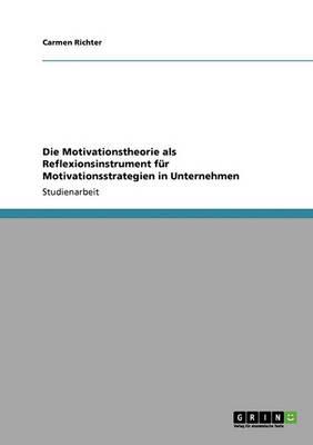 Die Motivationstheorie ALS Reflexionsinstrument F r Motivationsstrategien in Unternehmen (Paperback)
