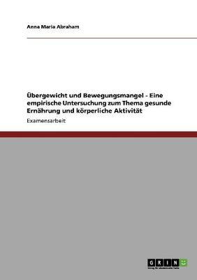 Ubergewicht Und Bewegungsmangel - Eine Empirische Untersuchung Zum Thema Gesunde Ernahrung Und Korperliche Aktivitat (Paperback)