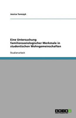 Eine Untersuchung Familiensoziologischer Merkmale in Studentischen Wohngemeinschaften (Paperback)