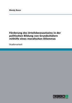 Forderung Des Urteilsbewusstseins in Der Politischen Bildung Von Grundschulern Mithilfe Eines Moralischen Dilemmas (Paperback)