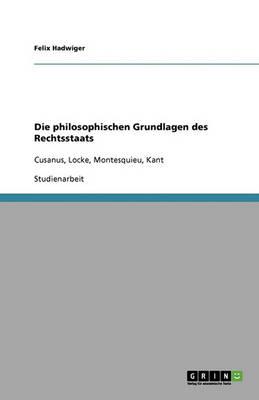 Die Philosophischen Grundlagen Des Rechtsstaats (Paperback)