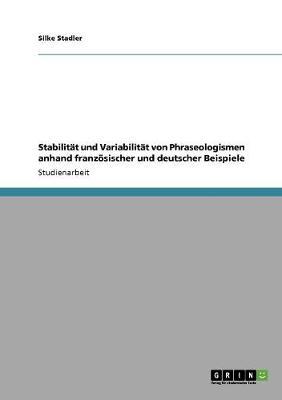 Stabilitat Und Variabilitat Von Phraseologismen Anhand Franzosischer Und Deutscher Beispiele (Paperback)