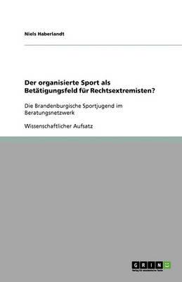 Der Organisierte Sport ALS Betatigungsfeld Fur Rechtsextremisten? (Paperback)