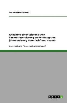 Annahme Einer Telefonischen Zimmerreservierung an Der Rezeption (Unterweisung Hotelfachfrau / -Mann) (Paperback)