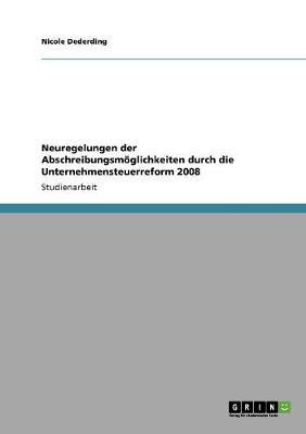 Neuregelungen Der Abschreibungsmoglichkeiten Durch Die Unternehmensteuerreform 2008 (Paperback)