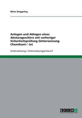 Anlegen Und Ablegen Eines Absturzgeschirrs Mit Vorheriger Sicherheitsprufung (Unterweisung Chemikant / -In) (Paperback)