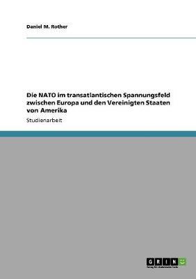 Die NATO Im Transatlantischen Spannungsfeld Zwischen Europa Und Den Vereinigten Staaten Von Amerika (Paperback)