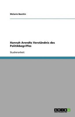 Hannah Arendts Verstandnis Des Politikbegriffes (Paperback)