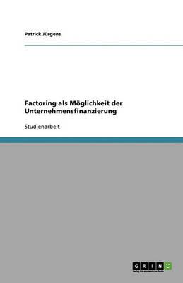 Factoring ALS M glichkeit Der Unternehmensfinanzierung (Paperback)