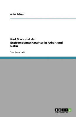 Karl Marx Und Der Entfremdungscharakter in Arbeit Und Natur (Paperback)
