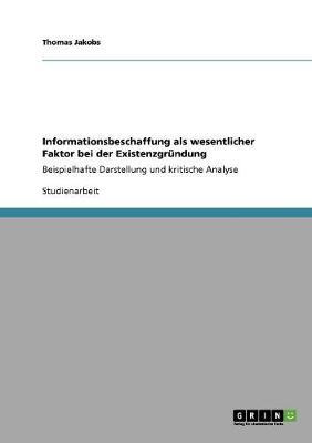 Informationsbeschaffung ALS Wesentlicher Faktor Bei Der Existenzgrundung (Paperback)