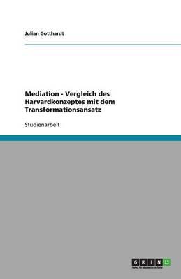 Mediation - Vergleich Des Harvardkonzeptes Mit Dem Transformationsansatz (Paperback)