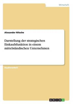 Darstellung Der Strategischen Einkaufsfunktion in Einem Mittelstandischen Unternehmen (Paperback)