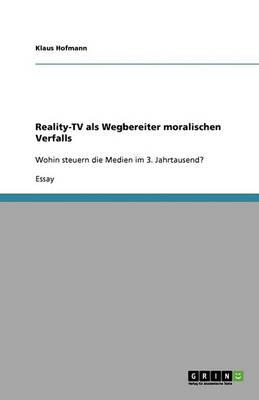 Reality-TV ALS Wegbereiter Moralischen Verfalls (Paperback)
