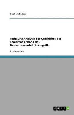 Foucaults Analytik Der Geschichte Des Regierens Anhand Des Gouvernementalit tsbegriffs (Paperback)