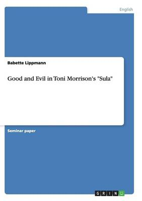 Good and Evil in Toni Morrison's Sula (Paperback)