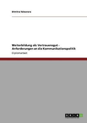 Weiterbildung ALS Vertrauensgut - Anforderungen an Die Kommunikationspolitik (Paperback)