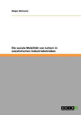 Die Soziale Mobilitat Von Leitern in Sozialistischen Industriebetrieben (Paperback)
