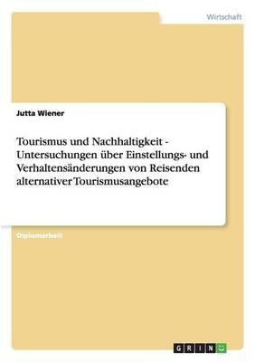 Tourismus Und Nachhaltigkeit - Untersuchungen ber Einstellungs- Und Verhaltens nderungen Von Reisenden Alternativer Tourismusangebote (Paperback)