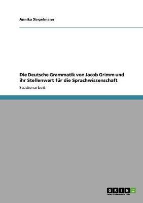 Die Deutsche Grammatik Von Jacob Grimm Und Ihr Stellenwert Fur Die Sprachwissenschaft (Paperback)