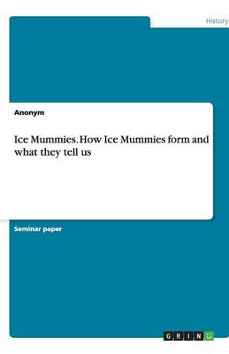 Ice Mummies. How Ice Mummies Form and What They Tell Us (Paperback)