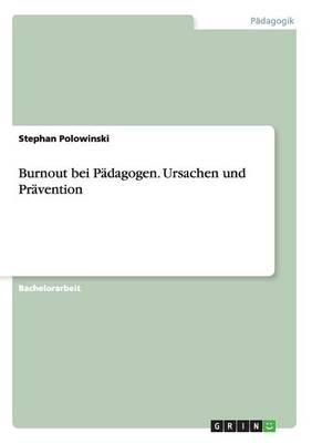 Burnout Bei Padagogen. Ursachen Und Pravention (Paperback)