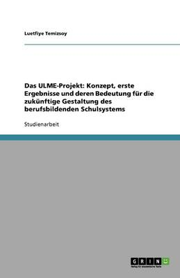 Das Ulme-Projekt: Konzept, Erste Ergebnisse Und Deren Bedeutung Fur Die Zukunftige Gestaltung Des Berufsbildenden Schulsystems (Paperback)