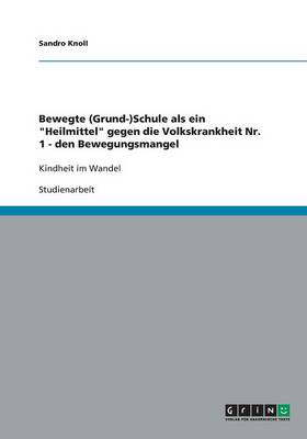Bewegte (Grund-)Schule ALS Ein Heilmittel Gegen Die Volkskrankheit Nr. 1 - Den Bewegungsmangel (Paperback)